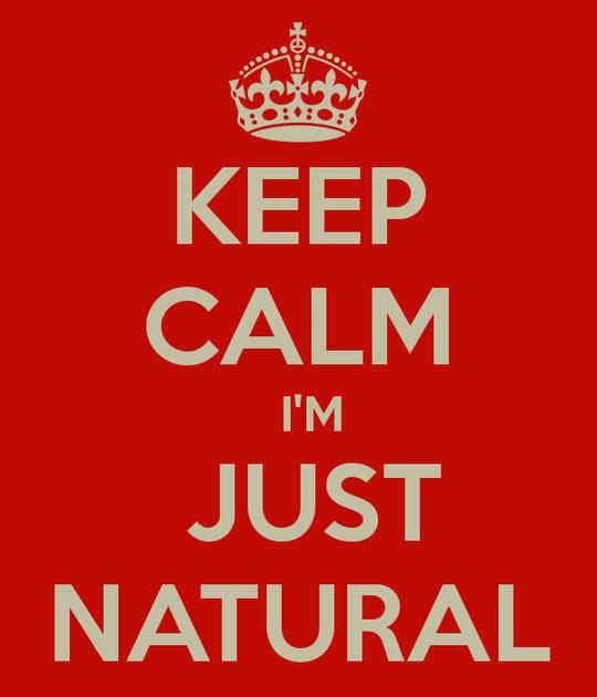 Keep-calm-im-just-natural