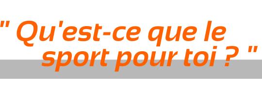 Qu_est-ce_que_le_sport_pour_toi