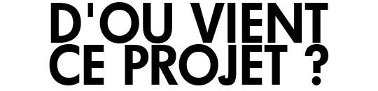 D_o__vient_ce_projet